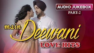 Main Deewani Love Hits | Audio Jukebox | Part 2
