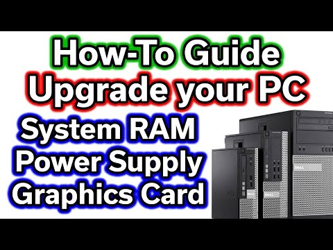 How-To Guide - Upgrade System RAM - Power Supply & Graphics Card