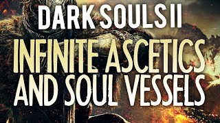 Infinite Bonfire Ascetics, Soul Vessels and Human Effigies - Dark Souls II Tips!