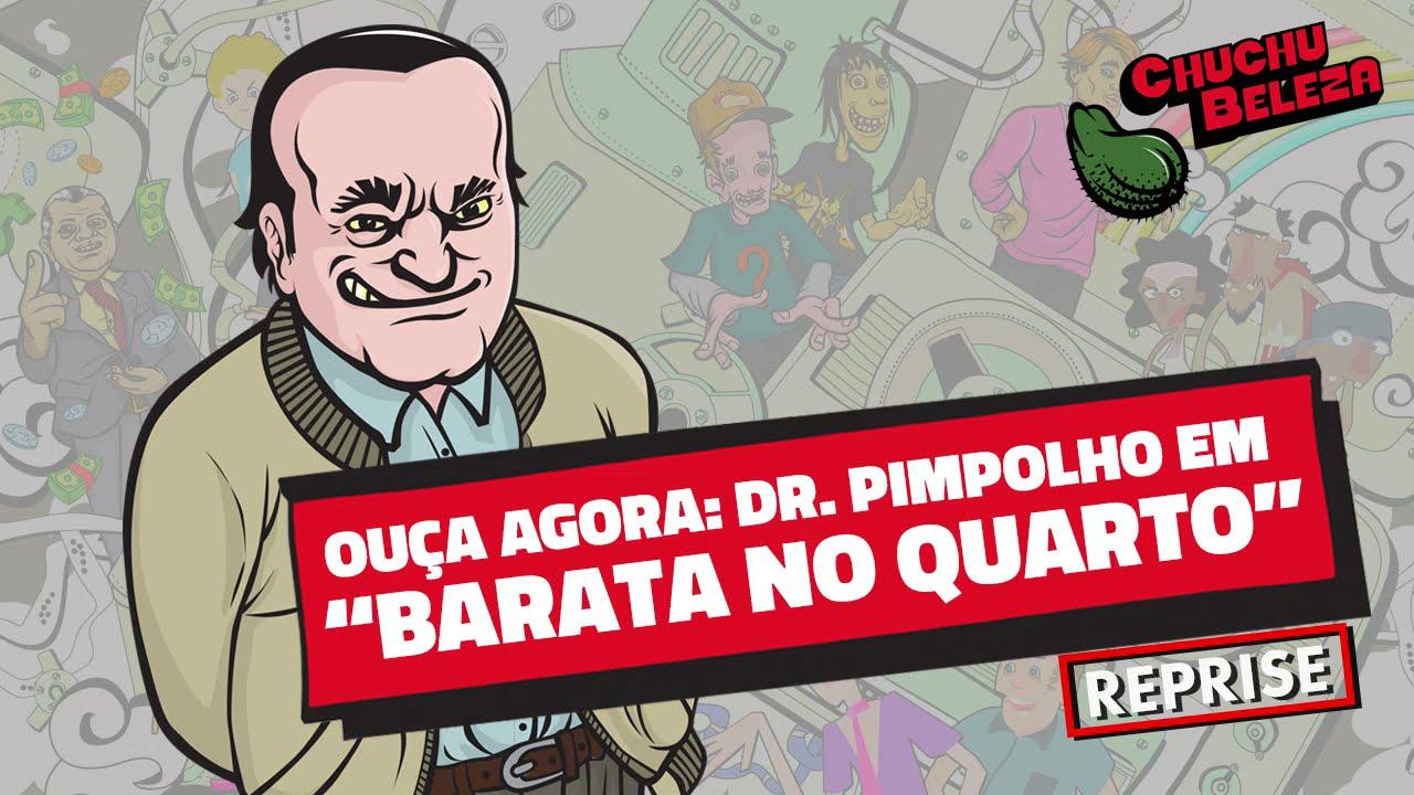 Doutor Pimpolho - Barata no Quarto (REPRISE)