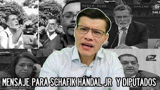 MENSAJE PARA SCHAFIK HÁNDAL JR Y DIPUTADOS - SOY JOSE YOUTUBER