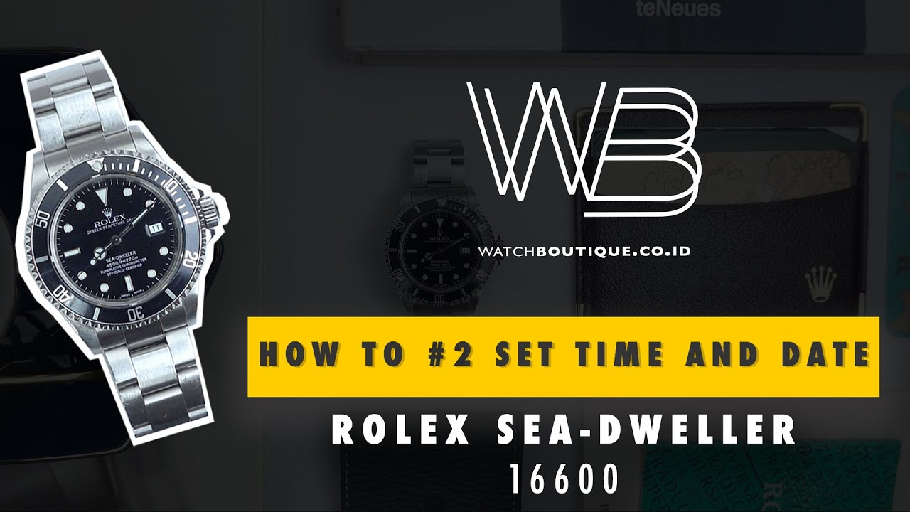 HOW TO #2 : SET TIME AND DATE ROLEX SEA-DWELLER 16600