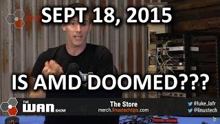 The WAN Show - Doom & Gloom for AMD & an 8K TV!  - September 18, 2015