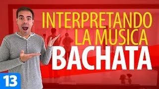 Cómo INTERPRETAR la MÚSICA al Bailar BACHATA | Cómo Bailar Bachata – Bachata para Principiantes #13