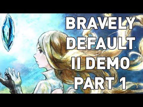I Need This Game - Bravely Default II Demo Playthrough Part 1