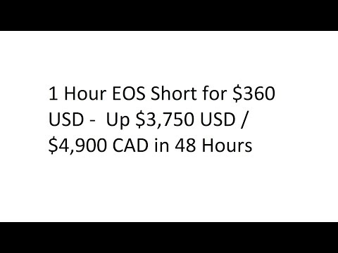 1 Hour EOS Short for $360 USD -  Up $3,750 USD / $4,900 CAD in 48 Hours