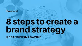 8 steps to create a brand strategy | Branders Magazine