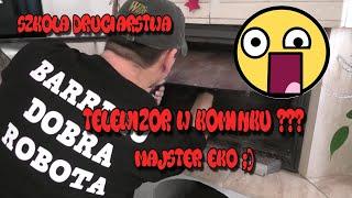 Szkoła Druciarstwa Wkładamy Telewizor do Kominka Majster Eko Cyk Fuch Wazzup :)