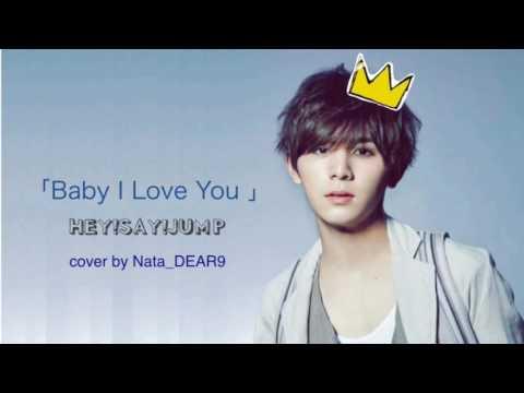 山田涼介 お誕生日おめでとうございます! [歌ってみた] Baby I Love You - Hey!Say!JUMP (Nata.DEAR9)