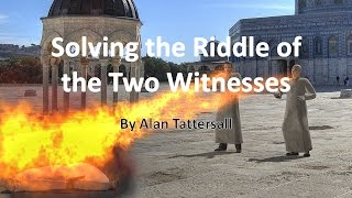 Solving the Riddle of the Two Witnesses - Revelation 11:3-13