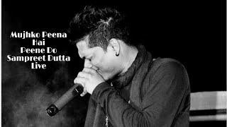 Mujhko Peena Hai Peene Do | Sampreet Dutta | Live Performance | 2018