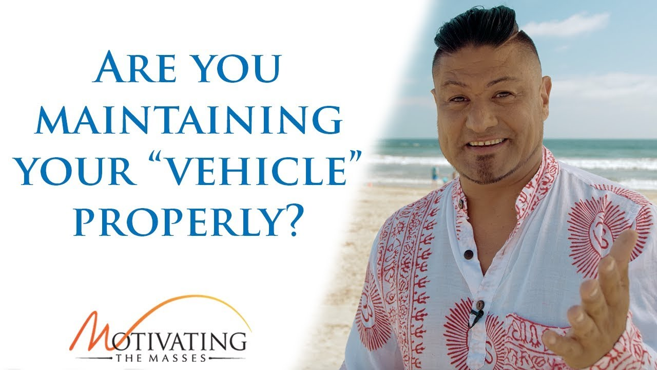 """Matt Gil - Are You Maintaining Your """"Vehicle"""" Properly?"""