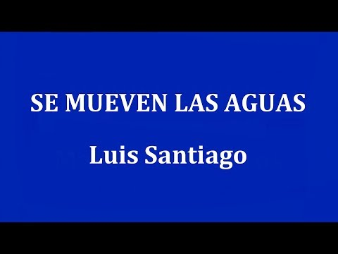 SE MUEVEN LAS AGUAS  -  Luis Santiago