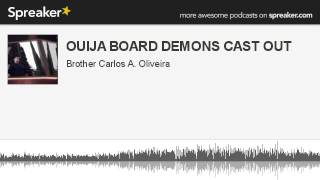 OUIJA BOARD DEMONS CAST OUT (made with Spreaker)