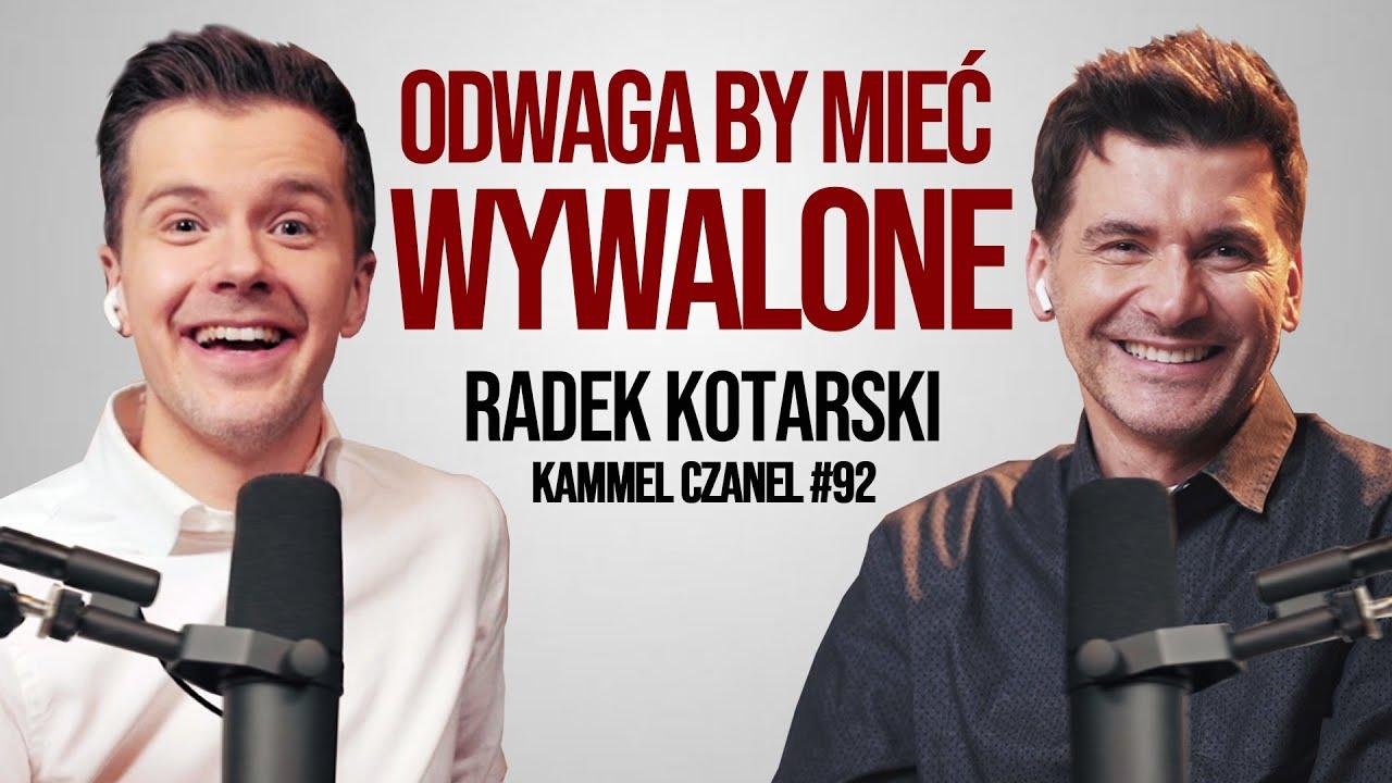 ODWAGA BY MIEĆ WYWALONE | RADEK KOTARSKI | KAMMEL CZANEL #92