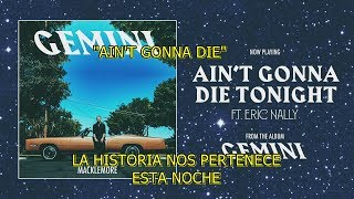 Macklemore - Aint Gonna Die Tonight subtitulada español (ft Eric Nally)