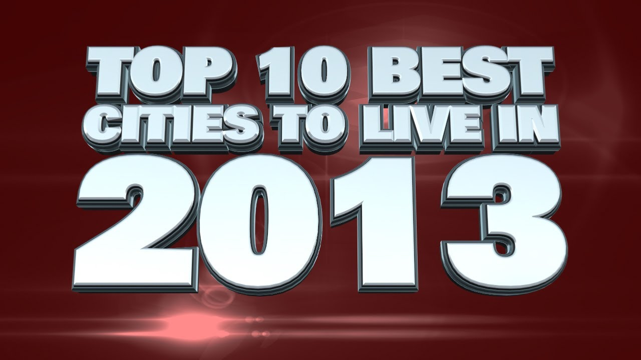 Top 10 best cities to live in 2013 youtube for Top 10 best cities to live in