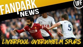 LIVERPOOL OVERWHELM SPURS | FanPark News