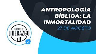 Antropología Bíblica: La inmortalidad. | Círculo de Liderazgo | Ricky Ziesse