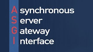 An Introduction to ASGI, Asynchronous Server Gateway Interface