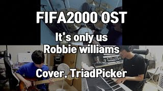 FIFA2000 OST [It's Only Us - Robbie Williams] BAND Cover by. TriadPicker