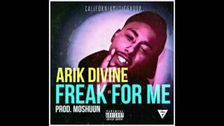 Video Arik Divine - Freak For Me (Prod. by Moshuun) download MP3, 3GP, MP4, WEBM, AVI, FLV November 2018