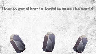 Best way to get silver ore in fortnite save the world