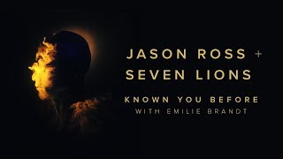 Jason Ross & Seven Lions with Emilie Brandt - Known You Before | Ophelia Records