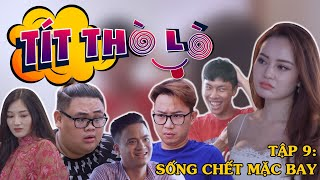Tít Thò Lò 9 SỐNG CHẾT MẶC BAY | Minh Tít - Phong Bồ Nông - Giang Ku Tí - Đạt Phít