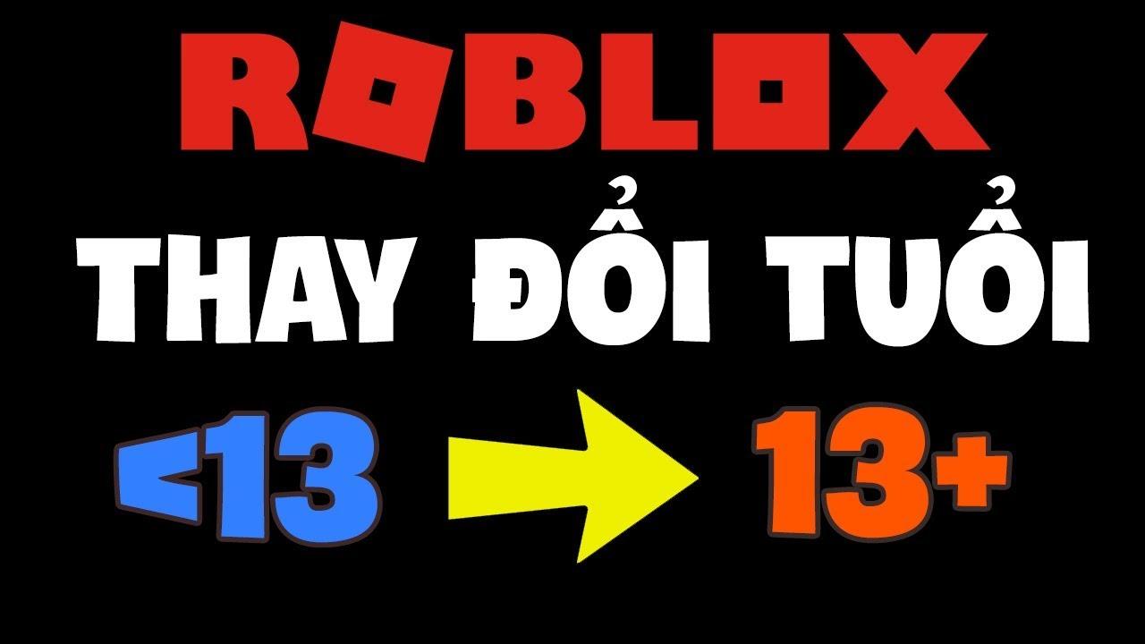 CÁCH THAY ĐỔI TUỔI TRONG ROBLOX CHO NHỮNG TÀI KHOẢN DƯỚI 13 (AGE UNDER 13 ROBLOX)