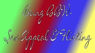 Repeat youtube video Being BBW- Sex Appeal & Flirting!!!
