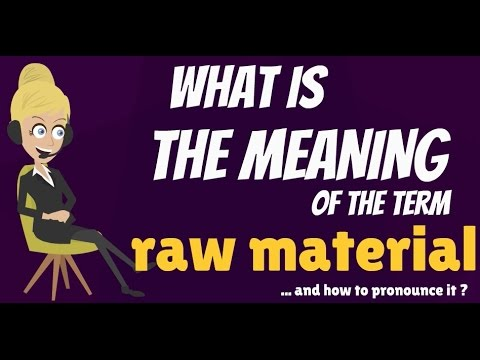 What is RAW MATERIAL? What does RAW MATERIAL mean? RAW MATERIAL meaning, definition & explanation