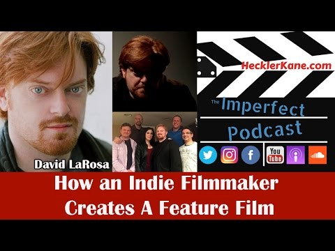 How an Indie Filmmaker Creates a Feature Film  (The Business Plan) with David LaRosa