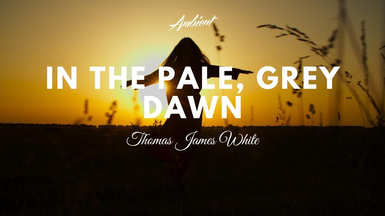 Thomas James White - In the Pale, Grey Dawn (Music Video)
