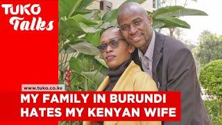 My family in Burundi hates my Kenyan wife -Gerald Nitunga   Tuko Talks   Tuko TV