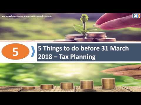 Salary Earners !! - 5 Things to do before 31 March 2018 for better tax planning