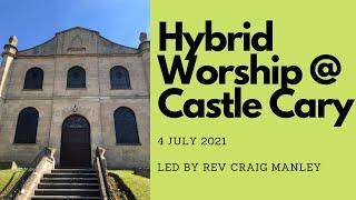 4 July 2021 Hybrid Worship @ Castle Cary