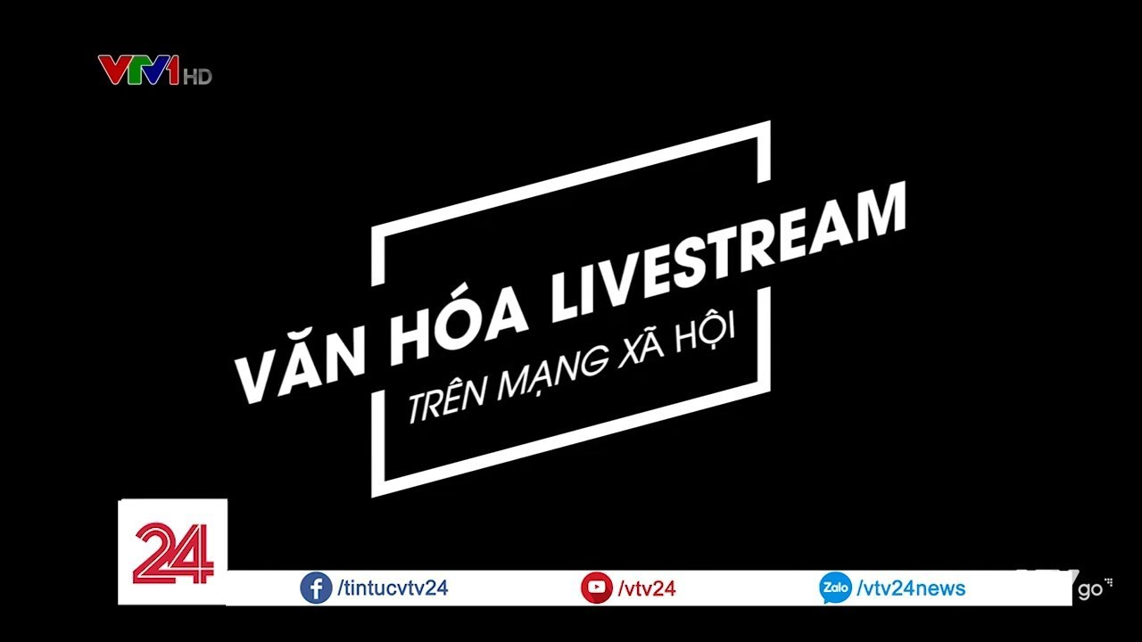 Tiêu điểm: Văn hóa livestream trên mạng xã hội | VTV24