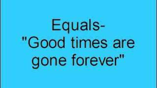 Equals- Good times are gone forever