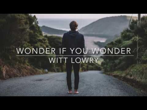 Wonder If you Wonder- Witt Lowry Lyrics