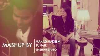 Mashup by Mahad Nadeem ft. Shehar bano & Zunair