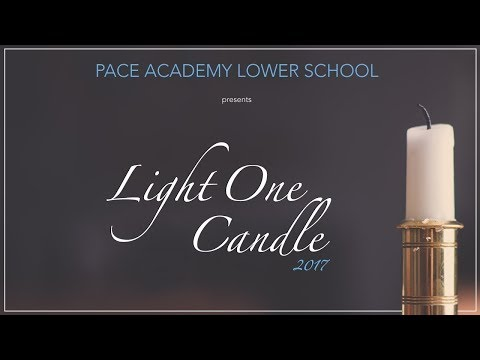 Pace Academy Lower School Presents: Light One Candle 2017