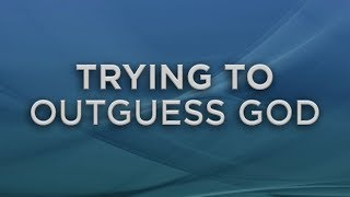 Dr R.T. Kendall - Trying to Outguess God