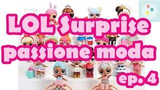 LOL SURPRISE passione per la moda, creiamo nuovi look per le nostre bamboline!   Scarta Regali