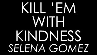 Kill 'Em With Kindness - Selena Gomez (Lyrics)