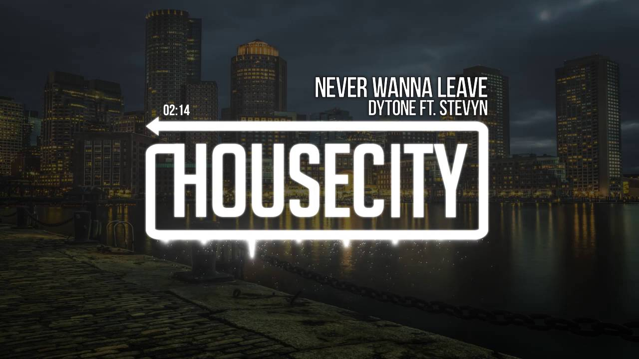 Download Dytone - Never Wanna Leave (ft. Stevyn)
