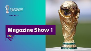 FIFA World Cup Qatar 2022 Magazine Show | Episode 1