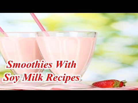 Smoothies With Soy Milk Recipes