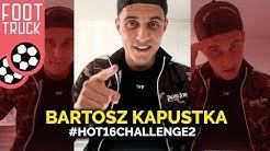 BARTEK KAPUSTKA #Hot16Challenge2