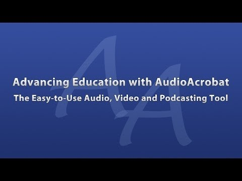 Advancing Education w/AudioAcrobat: The Easy-To-Use Audio, Video & Podcasting Tool